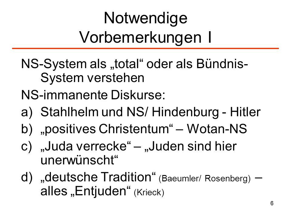 6 Notwendige Vorbemerkungen I NS-System als total oder als Bündnis- System verstehen NS-immanente Diskurse: a) Stahlhelm und NS/ Hindenburg - Hitler b