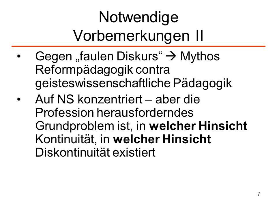 7 Notwendige Vorbemerkungen II Gegen faulen Diskurs Mythos Reformpädagogik contra geisteswissenschaftliche Pädagogik Auf NS konzentriert – aber die Pr