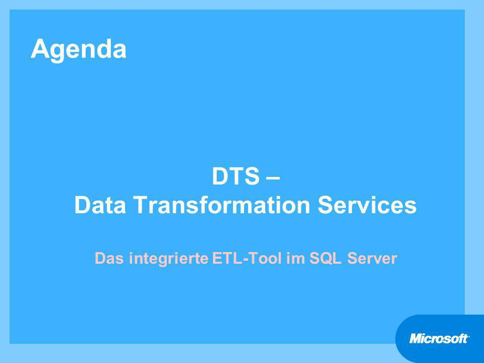 DTS – Data Transformation Services Das integrierte ETL-Tool im SQL Server Agenda