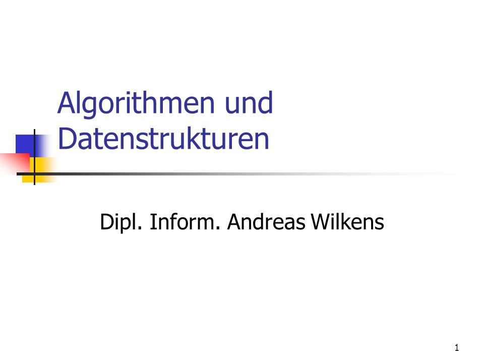 1 Algorithmen und Datenstrukturen Dipl. Inform. Andreas Wilkens