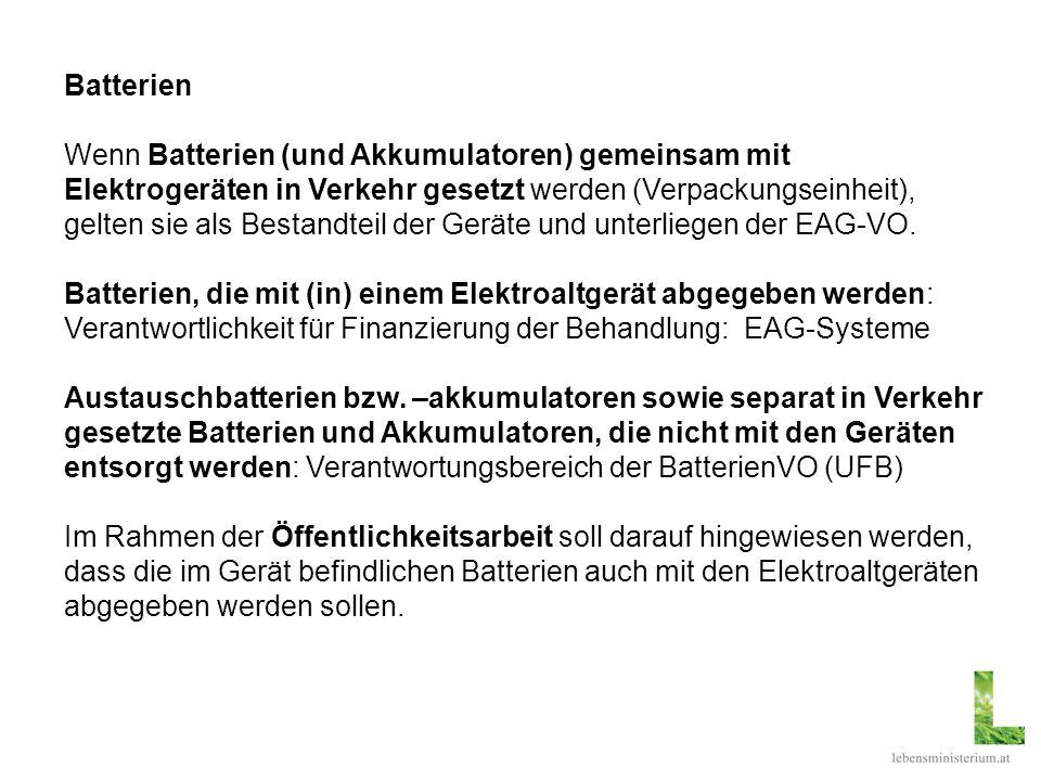 Batterien Wenn Batterien (und Akkumulatoren) gemeinsam mit Elektrogeräten in Verkehr gesetzt werden (Verpackungseinheit), gelten sie als Bestandteil d