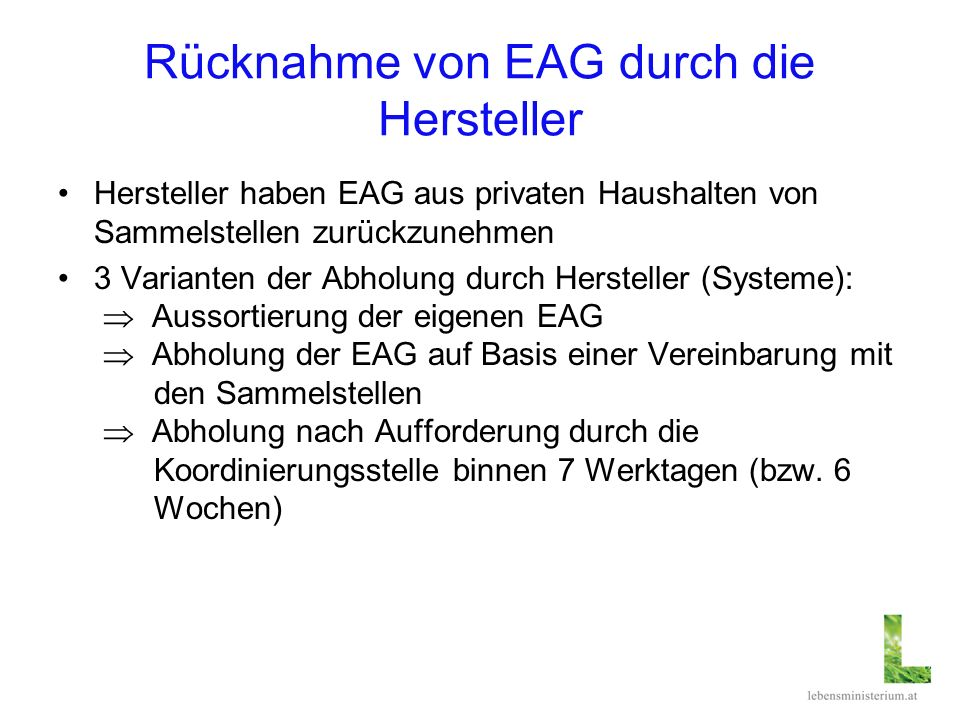 Rücknahme von EAG durch die Hersteller Hersteller haben EAG aus privaten Haushalten von Sammelstellen zurückzunehmen 3 Varianten der Abholung durch He