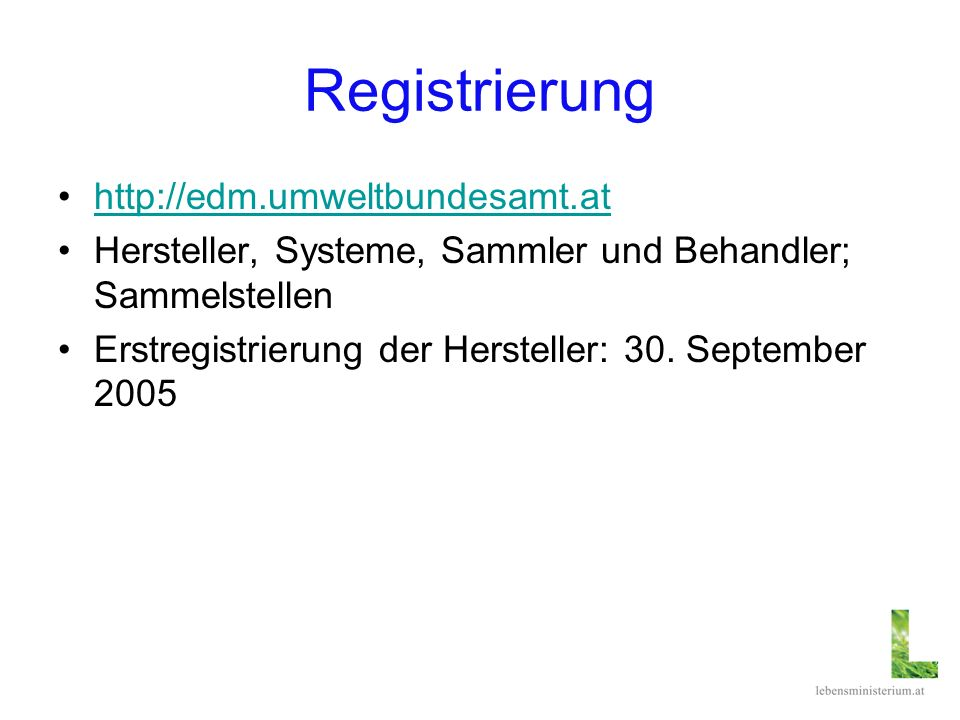 Registrierung http://edm.umweltbundesamt.at Hersteller, Systeme, Sammler und Behandler; Sammelstellen Erstregistrierung der Hersteller: 30. September