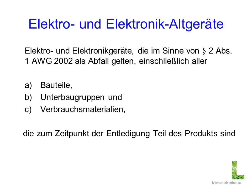 Elektro- und Elektronik-Altgeräte Elektro und Elektronikgeräte, die im Sinne von § 2 Abs. 1 AWG 2002 als Abfall gelten, einschließlich aller a)Bauteil