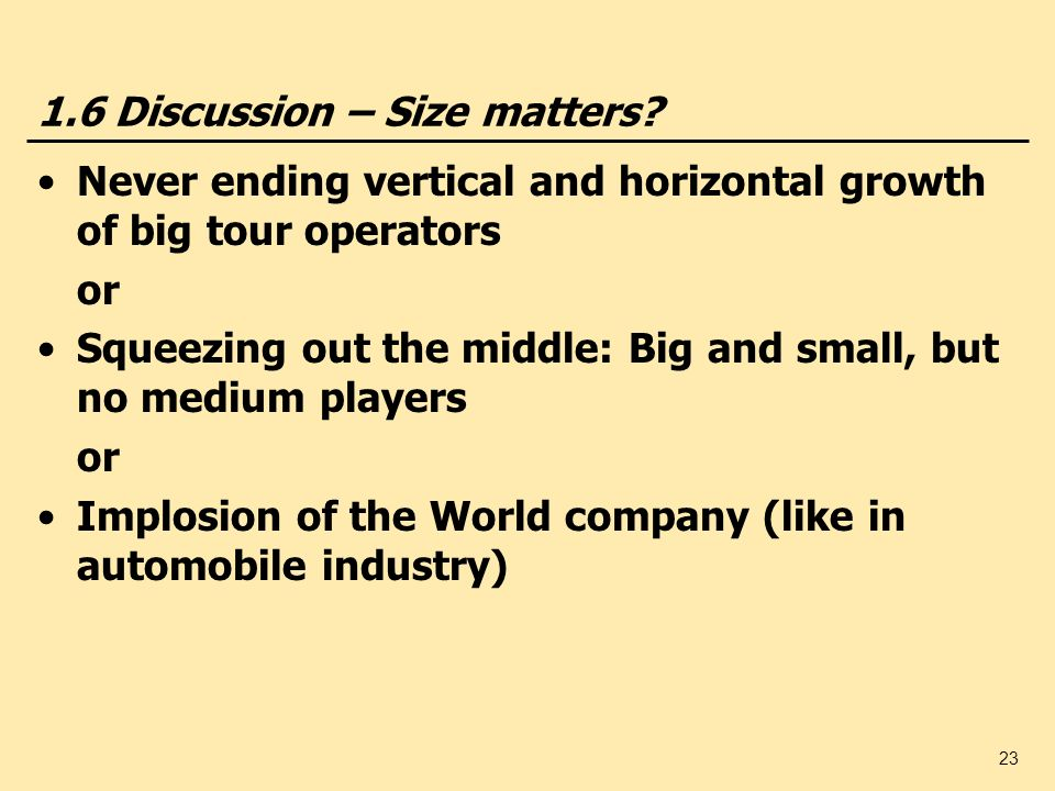 23 1.6 Discussion – Size matters? Never ending vertical and horizontal growth of big tour operators or Squeezing out the middle: Big and small, but no