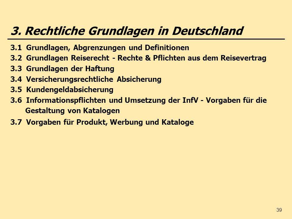 39 3. Rechtliche Grundlagen in Deutschland 3.1 Grundlagen, Abgrenzungen und Definitionen 3.2 Grundlagen Reiserecht - Rechte & Pflichten aus dem Reisev