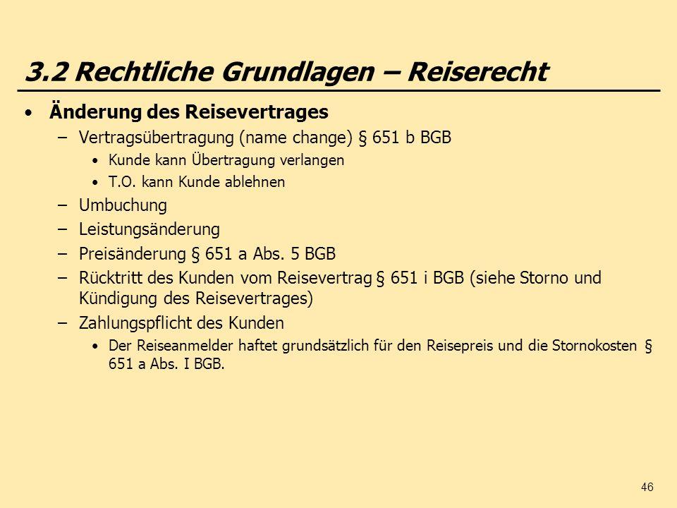 46 3.2 Rechtliche Grundlagen – Reiserecht Änderung des Reisevertrages –Vertragsübertragung (name change) § 651 b BGB Kunde kann Übertragung verlangen