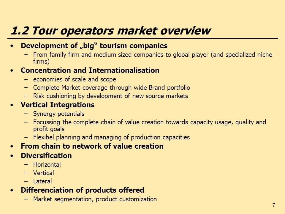 8 1.2 Chain of value creation Tour Operating Brands along the chain in Germany – some examples World of TUIThomas CookREWEFTI TUI – Deutschland - Schöne Ferien, Club Robinson, Trans- Europa-Reisen, 1,2 Fly, Airtours, OFT Reisen, Wolters, Dr.