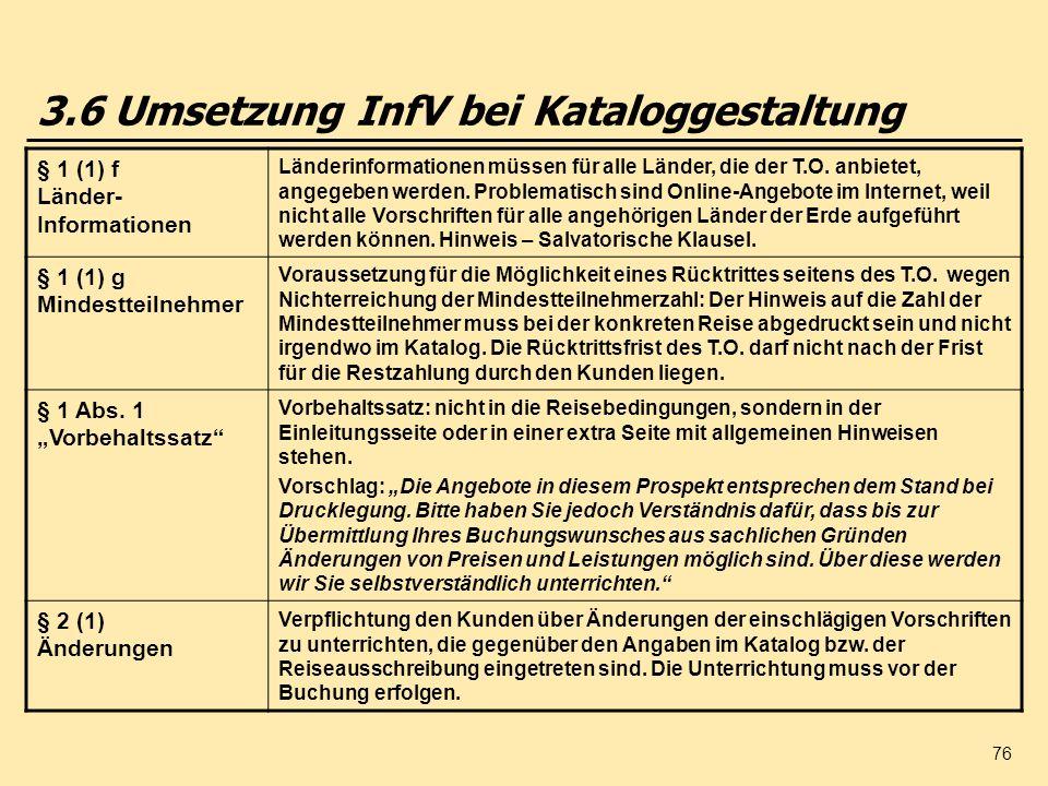 76 3.6 Umsetzung InfV bei Kataloggestaltung § 1 (1) f Länder- Informationen Länderinformationen müssen für alle Länder, die der T.O. anbietet, angegeb