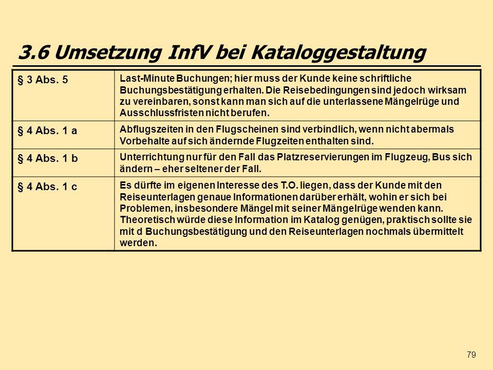 79 3.6 Umsetzung InfV bei Kataloggestaltung § 3 Abs. 5 Last-Minute Buchungen; hier muss der Kunde keine schriftliche Buchungsbestätigung erhalten. Die