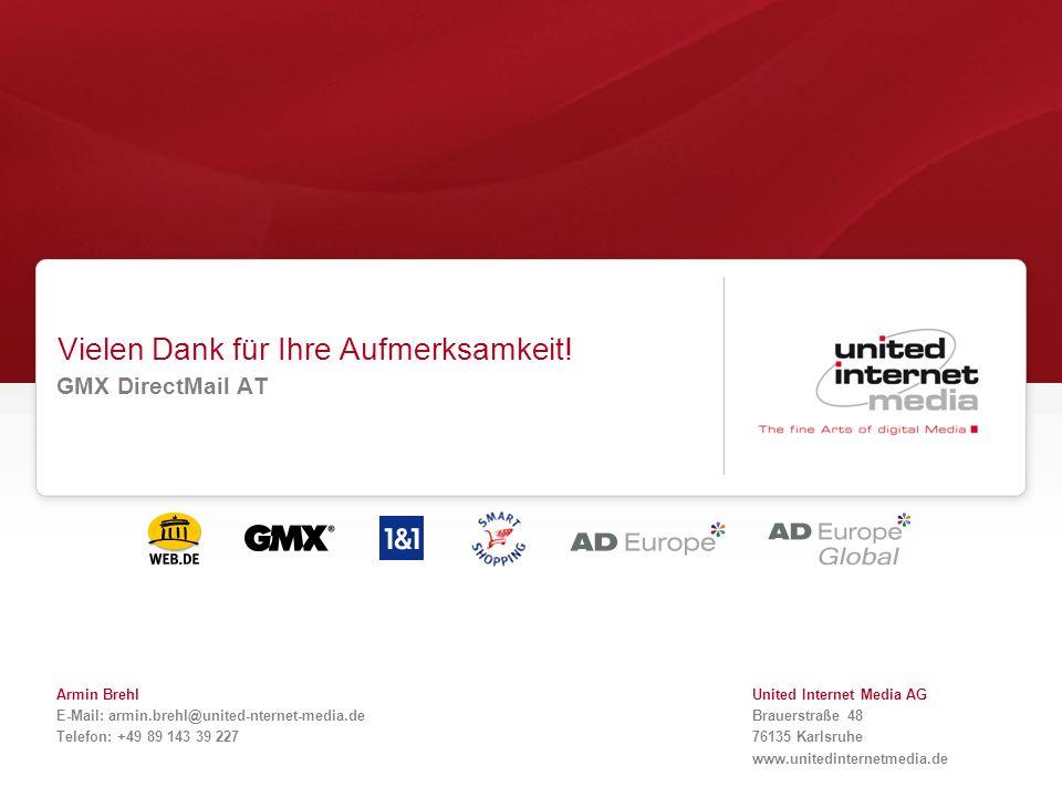 Vielen Dank für Ihre Aufmerksamkeit! GMX DirectMail AT Armin Brehl E-Mail: armin.brehl@united-nternet-media.de Telefon: +49 89 143 39 227 United Inter