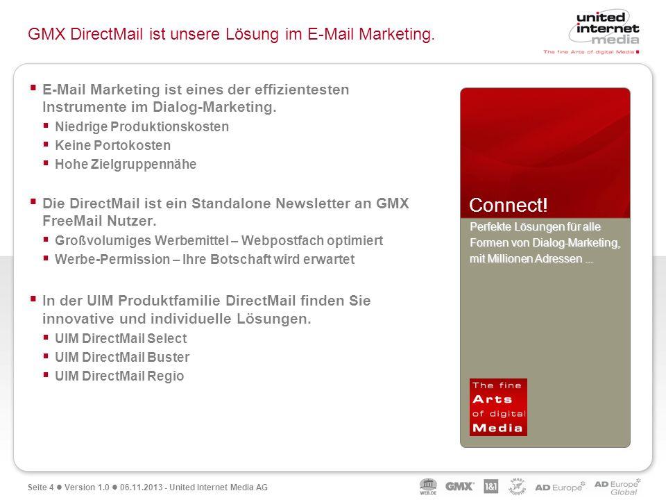 Seite 4 Version 1.0 06.11.2013 - United Internet Media AG GMX DirectMail ist unsere Lösung im E-Mail Marketing. E-Mail Marketing ist eines der effizie