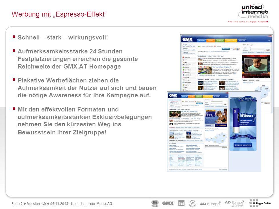Seite 2 Version 1.0 06.11.2013 - United Internet Media AG Werbung mit Espresso-Effekt Schnell – stark – wirkungsvoll! Aufmerksamkeitsstarke 24 Stunden
