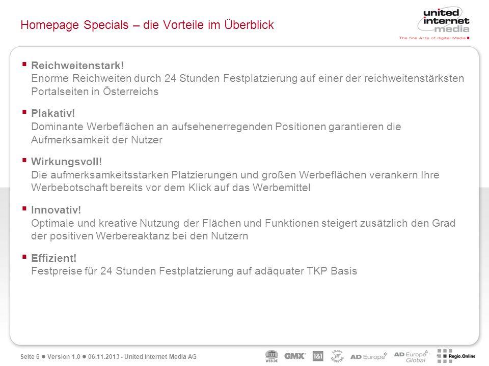 Seite 6 Version 1.0 06.11.2013 - United Internet Media AG Homepage Specials – die Vorteile im Überblick Reichweitenstark! Enorme Reichweiten durch 24