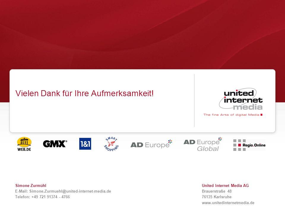 Vielen Dank für Ihre Aufmerksamkeit! United Internet Media AG Brauerstraße 48 76135 Karlsruhe www.unitedinternetmedia.de Simone Zurmühl E-Mail: Simone