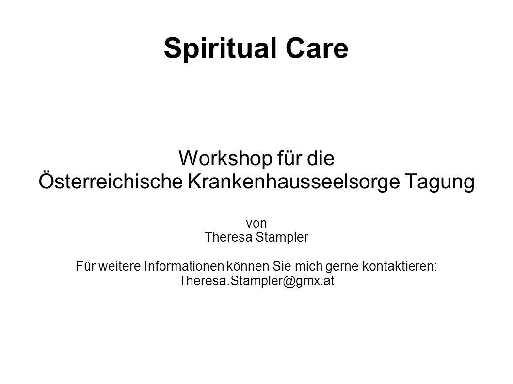 Sammlung Einführung Spiritual Care – Begriff, Herkunft, Geschichte 2 Modelle aus Deutschland Workshop-Gruppen Austausch Ablauf