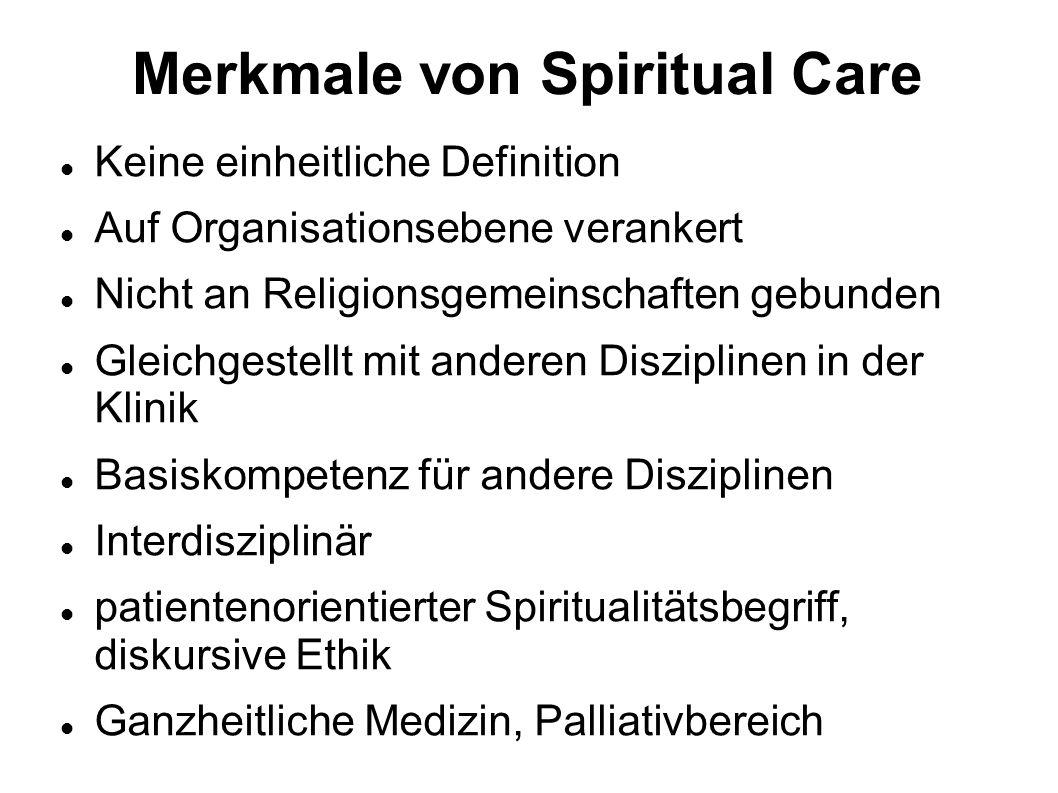 Merkmale von Spiritual Care Keine einheitliche Definition Auf Organisationsebene verankert Nicht an Religionsgemeinschaften gebunden Gleichgestellt mi