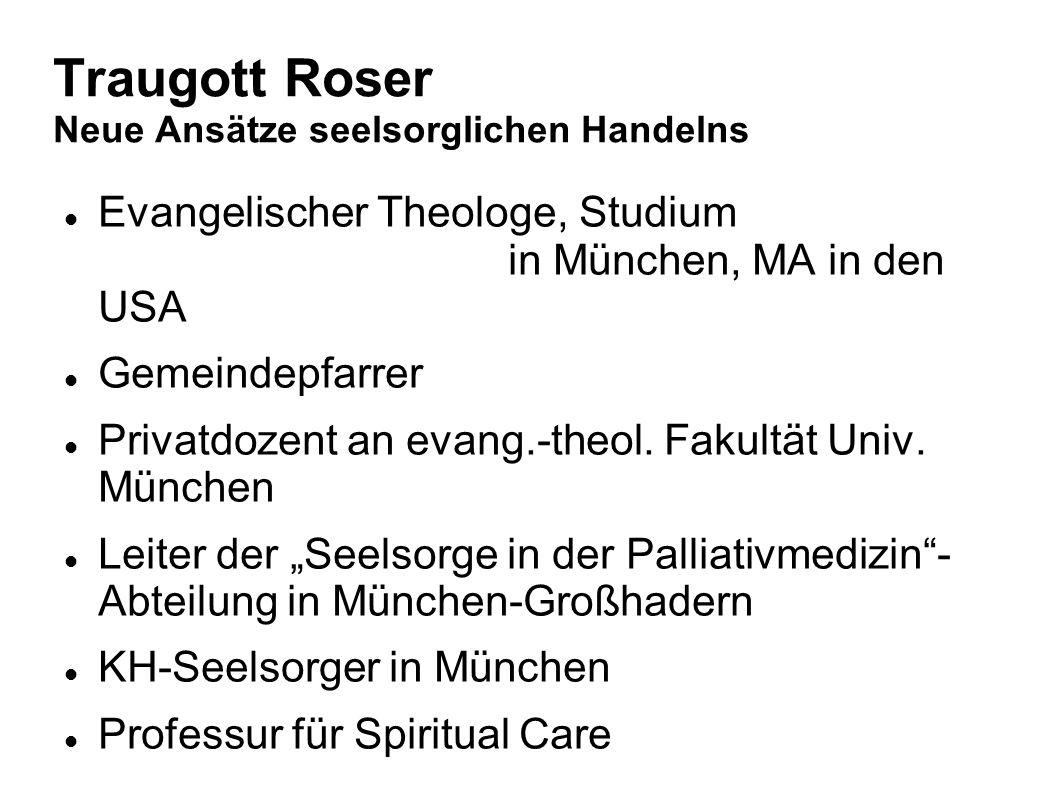 Traugott Roser Neue Ansätze seelsorglichen Handelns Evangelischer Theologe, Studium in München, MA in den USA Gemeindepfarrer Privatdozent an evang.-t