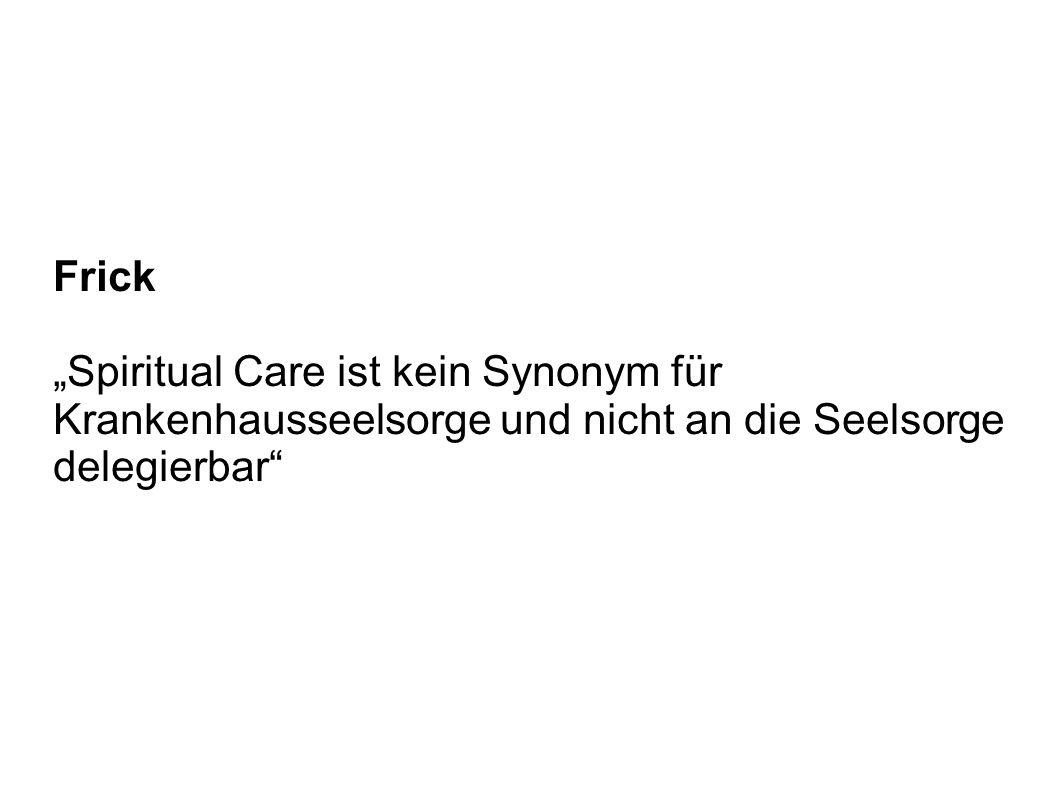 Frick Spiritual Care ist kein Synonym für Krankenhausseelsorge und nicht an die Seelsorge delegierbar
