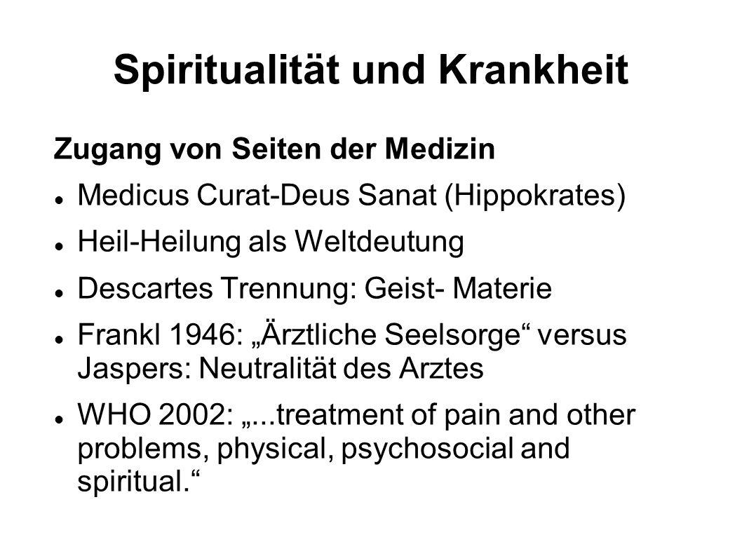 Spiritualität und Krankheit Zugang von Seiten der Medizin Medicus Curat-Deus Sanat (Hippokrates) Heil-Heilung als Weltdeutung Descartes Trennung: Geis