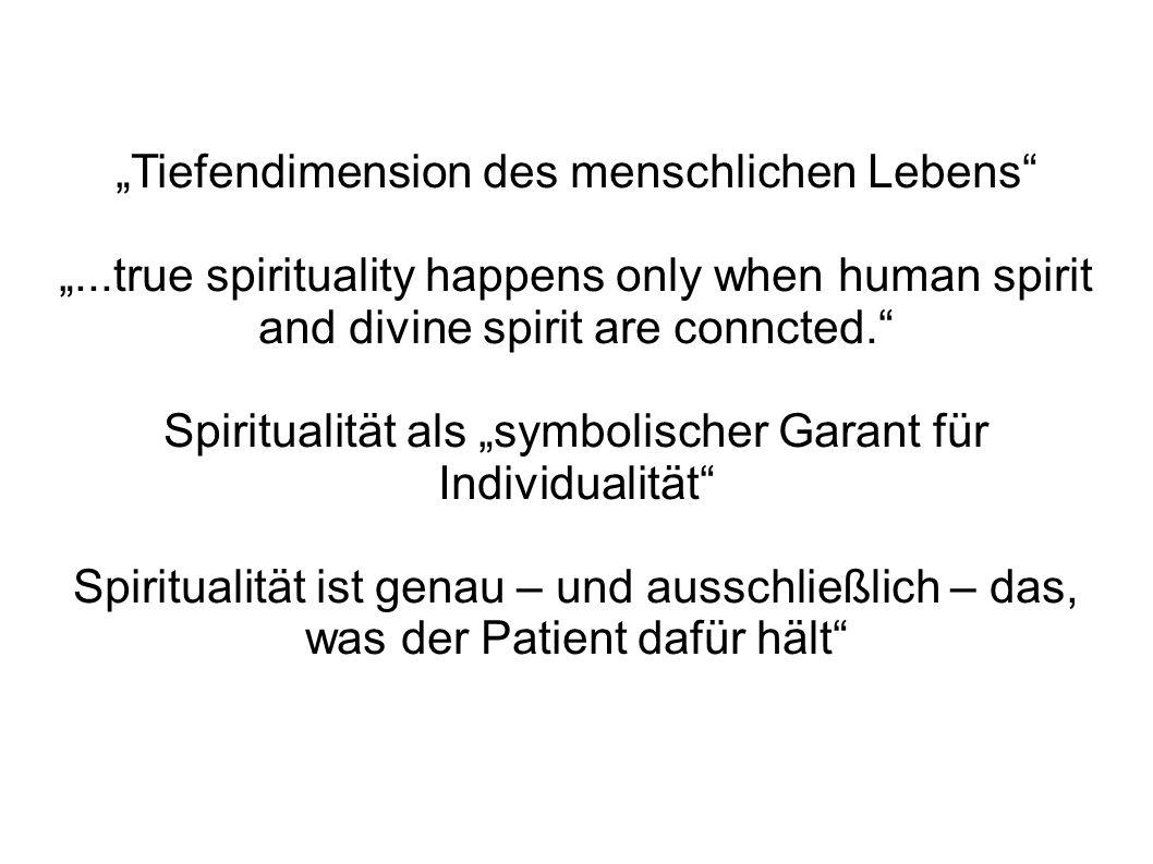 Tiefendimension des menschlichen Lebens...true spirituality happens only when human spirit and divine spirit are conncted. Spiritualität als symbolisc