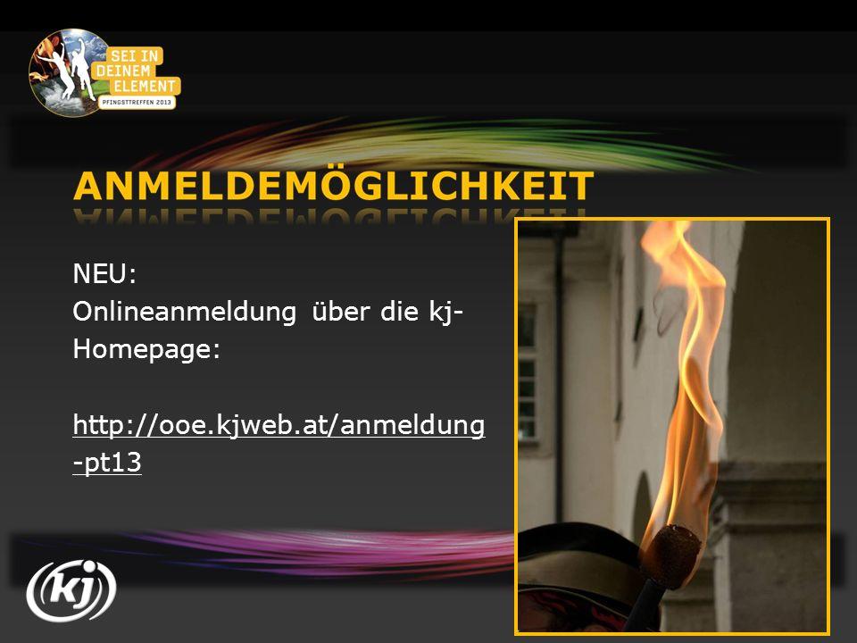 NEU: Onlineanmeldung über die kj- Homepage: http://ooe.kjweb.at/anmeldung -pt13