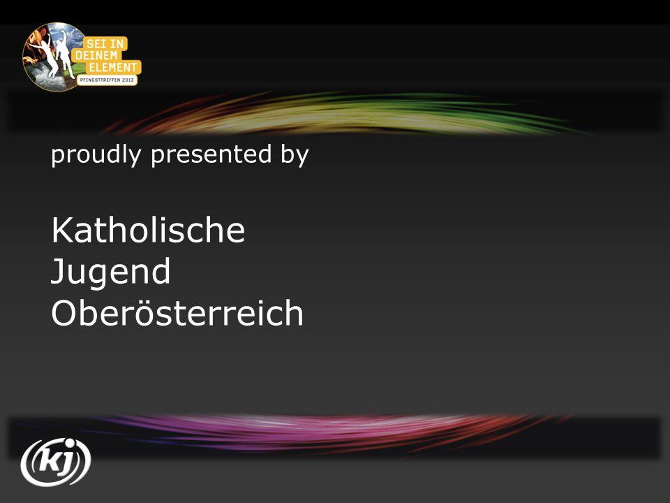 proudly presented by Katholische Jugend Oberösterreich