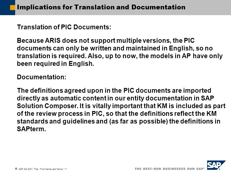 SAP AG 2007, Title / First Name Last Name / 11 Implications for Translation and Documentation Translation of PIC Documents: Because ARIS does not supp