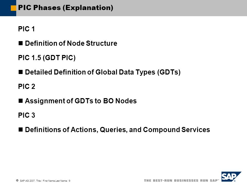 SAP AG 2007, Title / First Name Last Name / 9 PIC Phases (Explanation) PIC 1 Definition of Node Structure PIC 1.5 (GDT PIC) Detailed Definition of Glo