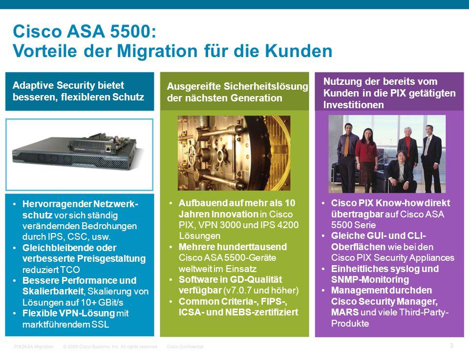 Cisco ASA 5500: Vorteile der Migration für die Kunden Adaptive Security bietet besseren, flexibleren Schutz Hervorragender Netzwerk- schutz vor sich ständig verändernden Bedrohungen durch IPS, CSC, usw.