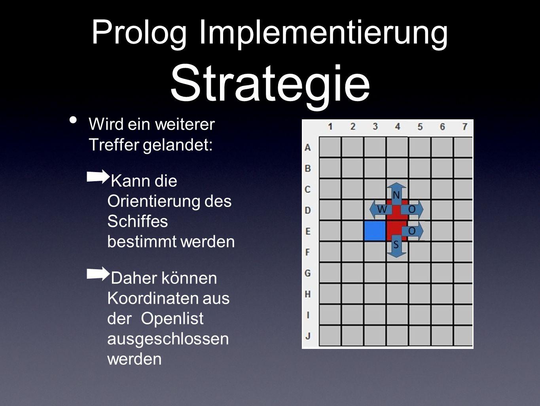Prolog Implementierung Strategie Wird ein weiterer Treffer gelandet: Kann die Orientierung des Schiffes bestimmt werden Daher können Koordinaten aus d