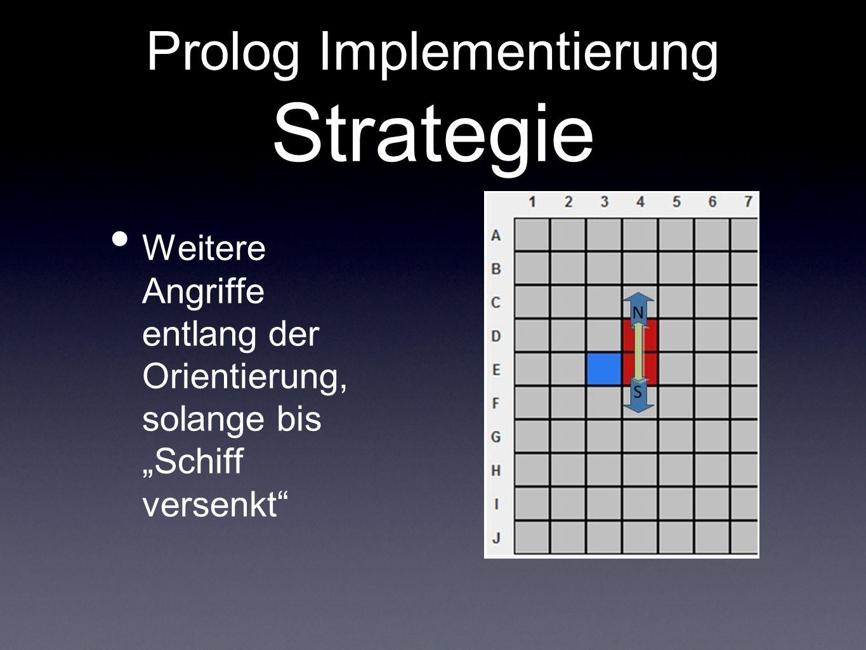 Prolog Implementierung Strategie Weitere Angriffe entlang der Orientierung, solange bis Schiff versenkt