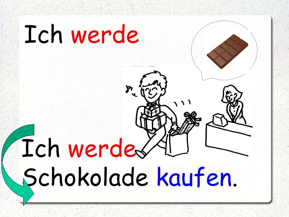 Ich werde Schokolade kaufen. Ich werde
