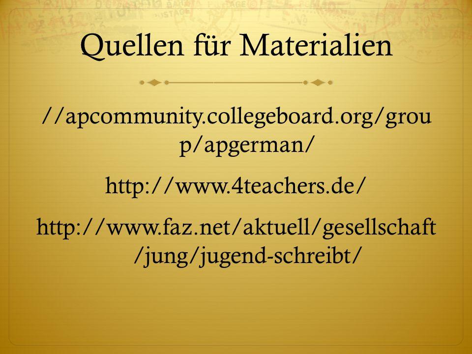 Quellen für Materialien //apcommunity.collegeboard.org/grou p/apgerman/ http://www.4teachers.de/ http://www.faz.net/aktuell/gesellschaft /jung/jugend-schreibt/