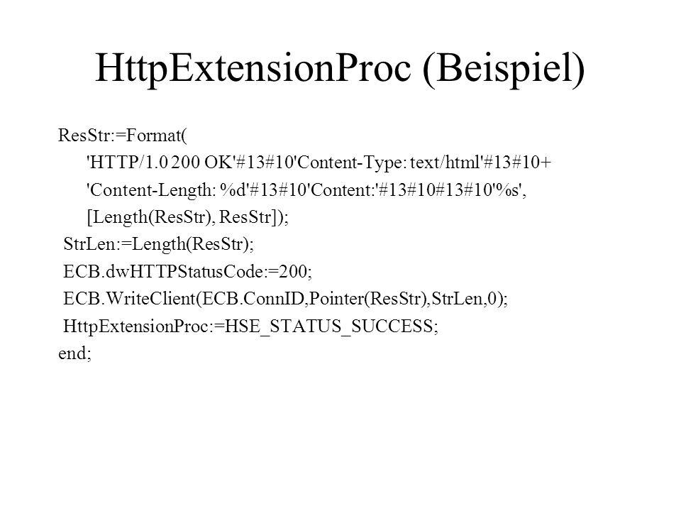 HttpExtensionProc (Beispiel) ResStr:=Format( 'HTTP/1.0 200 OK'#13#10'Content-Type: text/html'#13#10+ 'Content-Length: %d'#13#10'Content:'#13#10#13#10'
