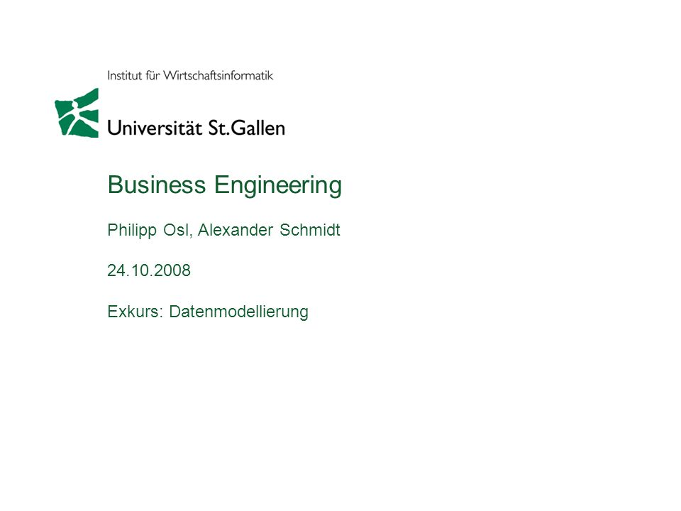 Business Engineering Philipp Osl, Alexander Schmidt 24.10.2008 Exkurs: Datenmodellierung