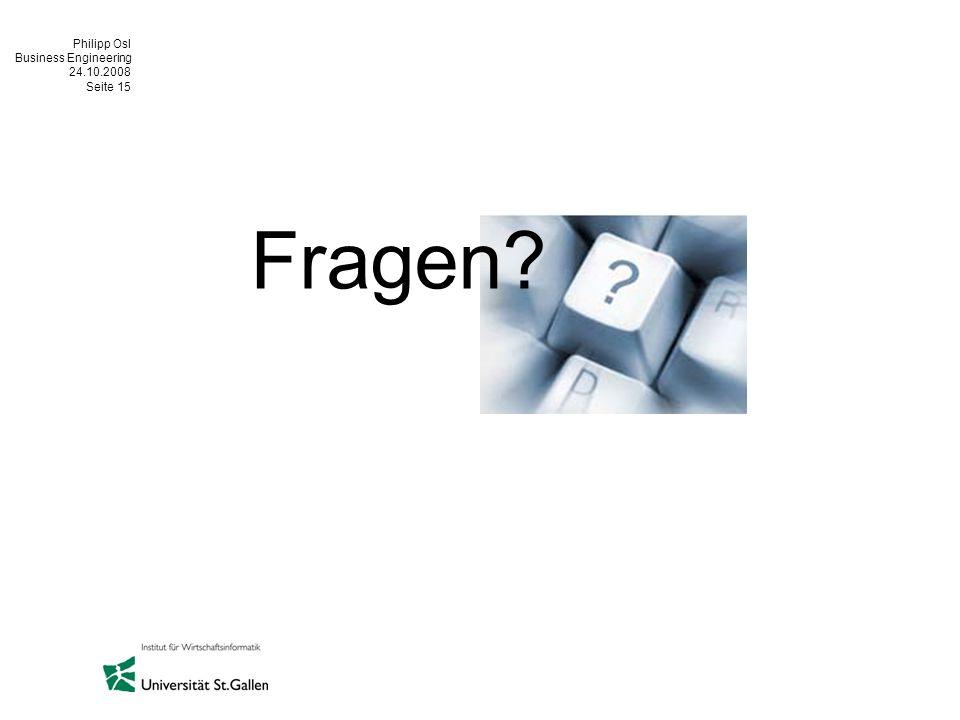 Philipp Osl Business Engineering 24.10.2008 Seite 15 Fragen?