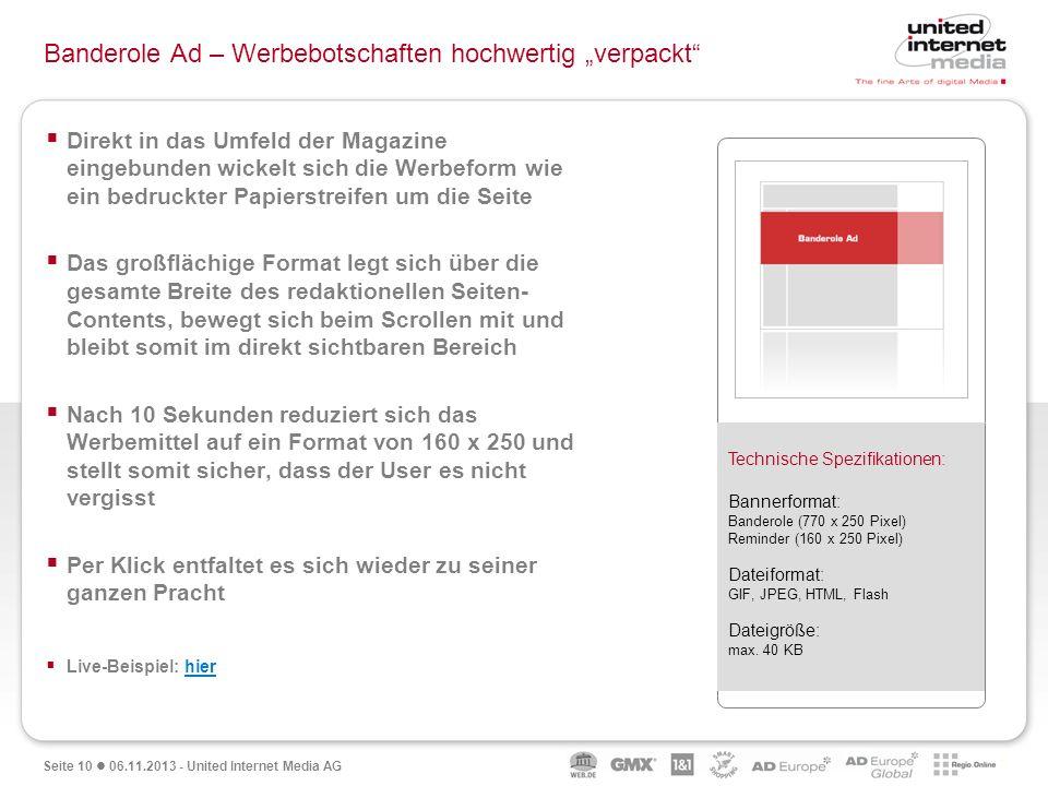 Seite 10 06.11.2013 - United Internet Media AG Banderole Ad – Werbebotschaften hochwertig verpackt Direkt in das Umfeld der Magazine eingebunden wicke
