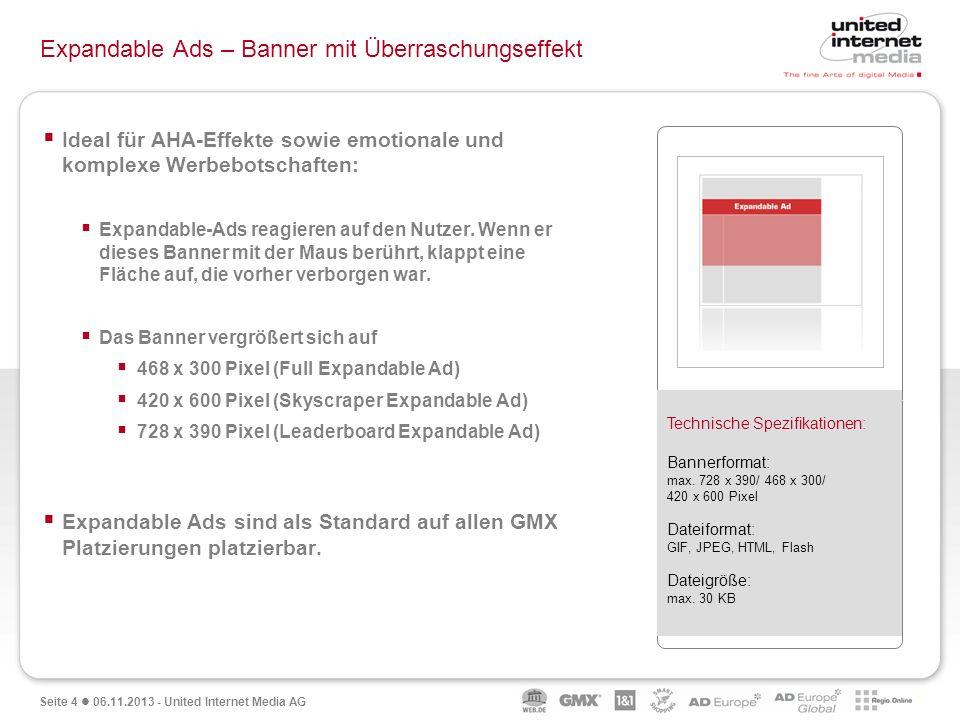 Seite 4 06.11.2013 - United Internet Media AG Expandable Ads – Banner mit Überraschungseffekt Ideal für AHA-Effekte sowie emotionale und komplexe Werb