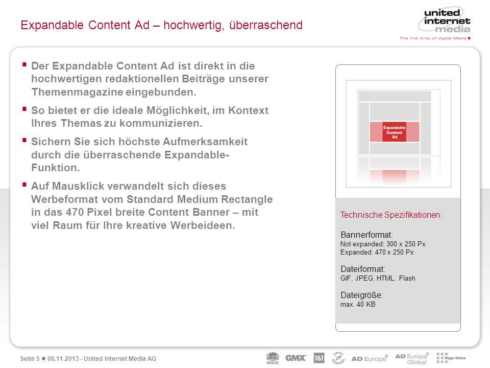 Seite 5 06.11.2013 - United Internet Media AG Expandable Content Ad – hochwertig, überraschend Der Expandable Content Ad ist direkt in die hochwertige