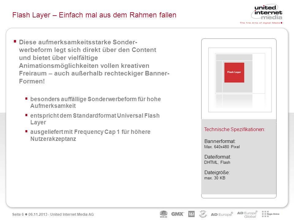Seite 6 06.11.2013 - United Internet Media AG Flash Layer – Einfach mal aus dem Rahmen fallen Diese aufmerksamkeitsstarke Sonder- werbeform legt sich