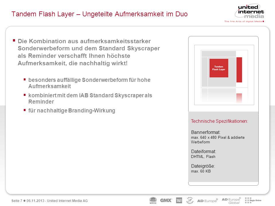 Seite 7 06.11.2013 - United Internet Media AG Tandem Flash Layer – Ungeteilte Aufmerksamkeit im Duo Die Kombination aus aufmerksamkeitsstarker Sonderw