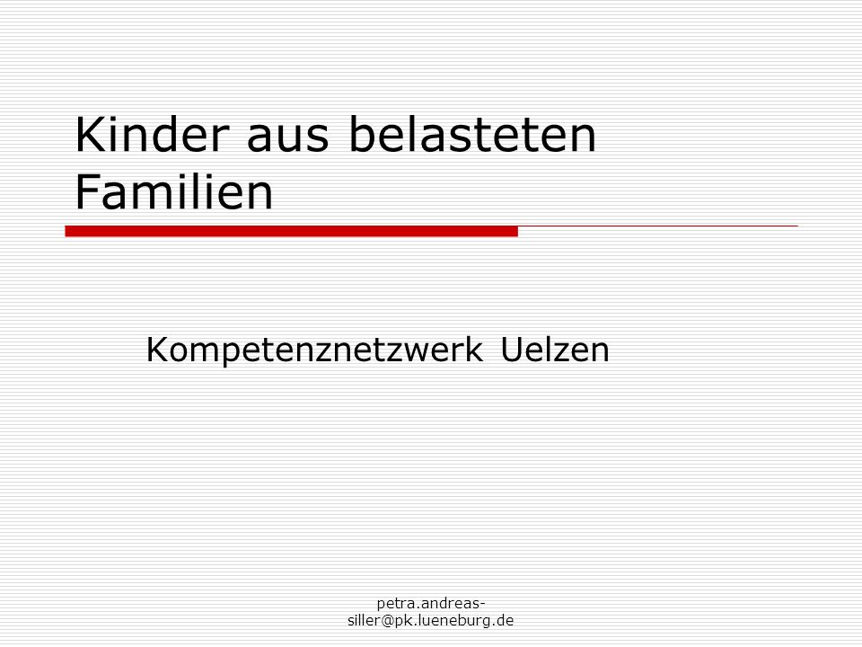 petra.andreas- siller@pk.lueneburg.de Einführung Kinder psychisch kranker Eltern und aus suchtbelasteten Familien Beispielhafte Modelle Ausblick