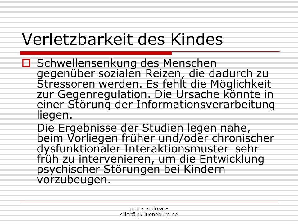 petra.andreas- siller@pk.lueneburg.de Verletzbarkeit des Kindes Schwellensenkung des Menschen gegenüber sozialen Reizen, die dadurch zu Stressoren wer