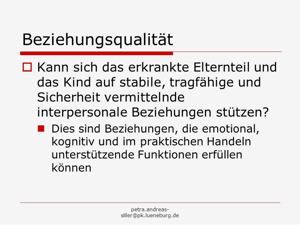 petra.andreas- siller@pk.lueneburg.de Beziehungsqualität Kann sich das erkrankte Elternteil und das Kind auf stabile, tragfähige und Sicherheit vermit