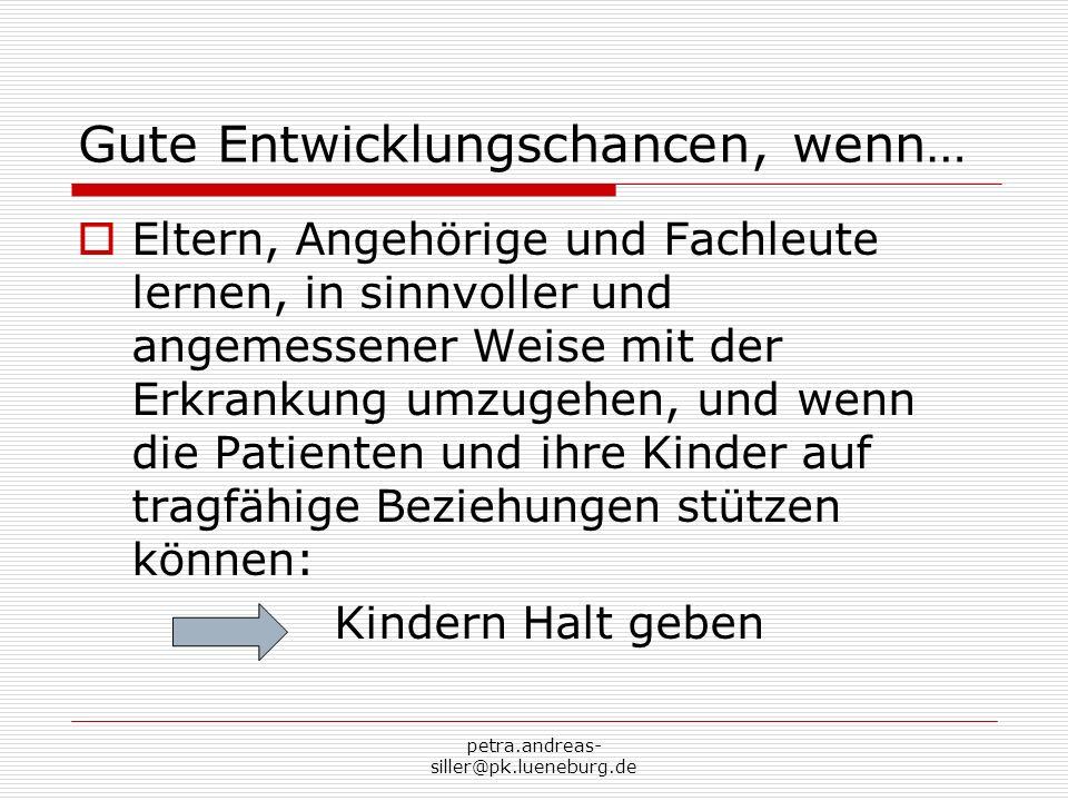 petra.andreas- siller@pk.lueneburg.de Gute Entwicklungschancen, wenn… Eltern, Angehörige und Fachleute lernen, in sinnvoller und angemessener Weise mi
