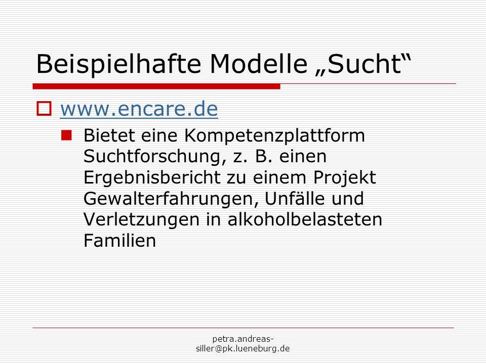 petra.andreas- siller@pk.lueneburg.de Beispielhafte Modelle Sucht www.encare.de Bietet eine Kompetenzplattform Suchtforschung, z. B. einen Ergebnisber