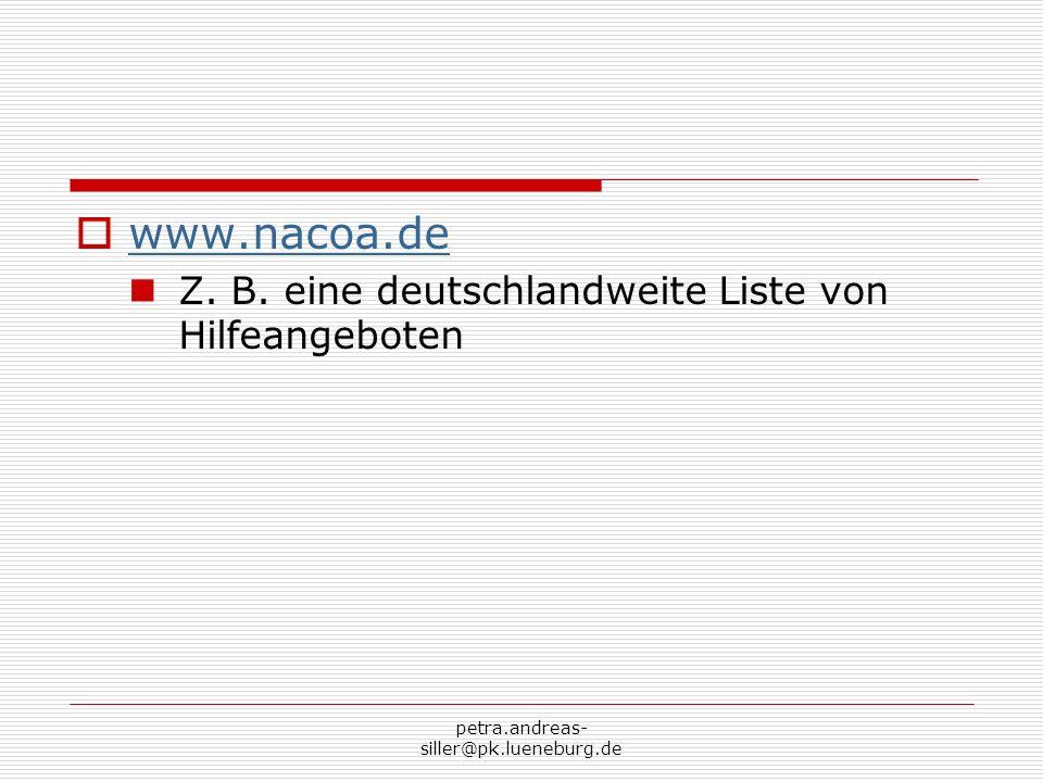 petra.andreas- siller@pk.lueneburg.de www.nacoa.de Z. B. eine deutschlandweite Liste von Hilfeangeboten