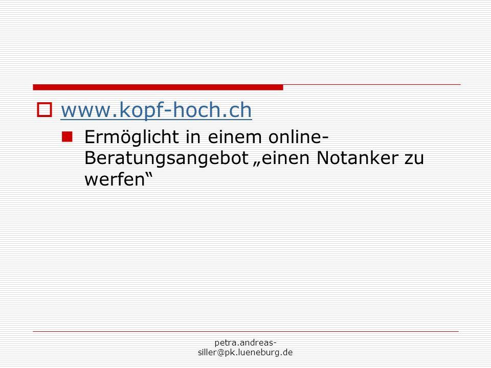 petra.andreas- siller@pk.lueneburg.de www.kopf-hoch.ch Ermöglicht in einem online- Beratungsangebot einen Notanker zu werfen