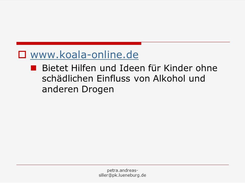 petra.andreas- siller@pk.lueneburg.de www.koala-online.de Bietet Hilfen und Ideen für Kinder ohne schädlichen Einfluss von Alkohol und anderen Drogen